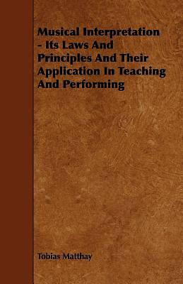 Musical Interpretation - Its Laws And Principles And Their Application In Teaching And Performing [ePub Ebook]