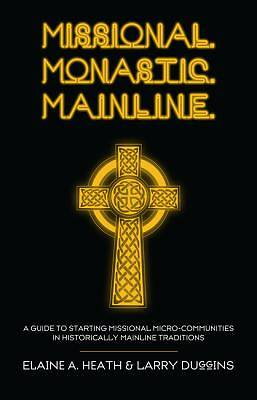 Picture of Missional. Monastic. Mainline.