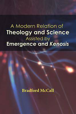 A Modern Relation of Theology and Science Assisted by Emergence and Kenosis