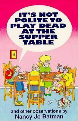 Its Not Polite to Play Dead at the Supper Table