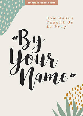 Picture of By Your Name - Teen Girls' Devotional, 10