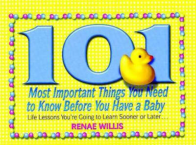 101 Most Important Things You Need to Know Before You Have a Baby