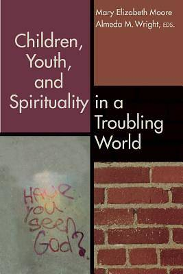 Picture of Children, Youth, and Spirituality in a Troubling World