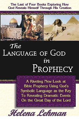The Language of God in Prophecy, 4th in the Language of God Series