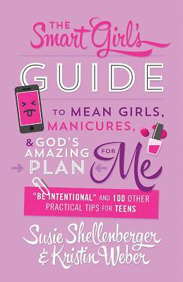 The Smart Girls Guide to Mean Girls, Manicures, and Gods Amazing Plan for Me