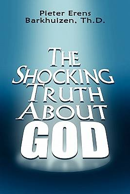 The Shocking Truth about God
