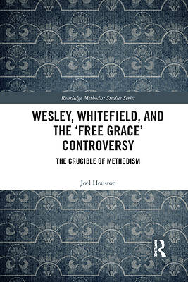 Picture of Wesley, Whitefield and the 'Free Grace' Controversy