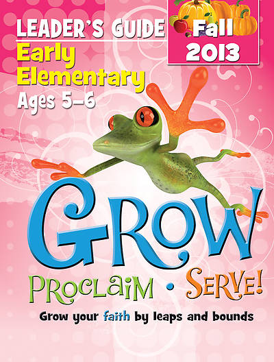 Grow, Proclaim, Serve! Early Elementary Leaders Guide Fall 2013 - Download Version