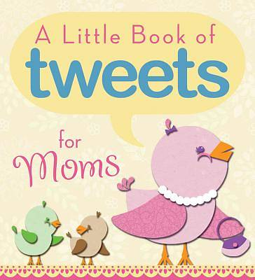 Little Book of Tweets for Moms