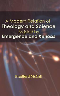 Picture of A Modern Relation of Theology and Science Assisted by Emergence and Kenosis