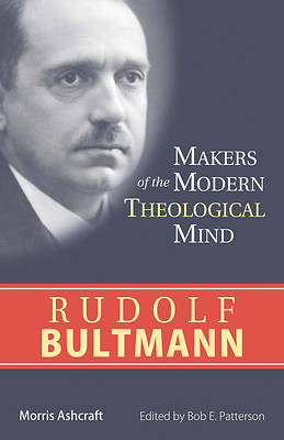 Makers of the Modern Theological Mind - Rudolf Bultmann