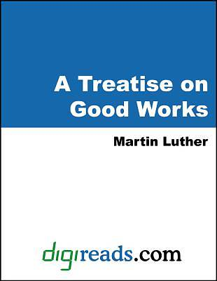 A Treatise on Good Works [Adobe Ebook]