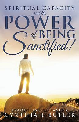 Spiritual Capacity and the Power of Being Sanctified!