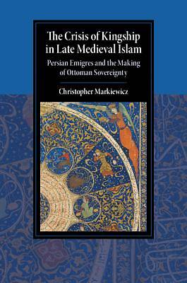 Picture of The Crisis of Kingship in Late Medieval Islam