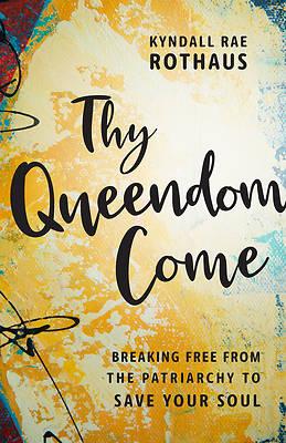 Picture of Thy Queendom Come