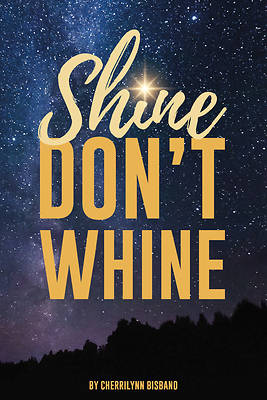 Picture of Shine Don't Whine