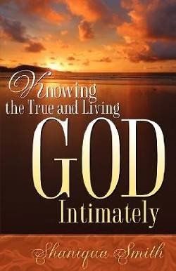 Picture of Knowing the True and Living God Intimately