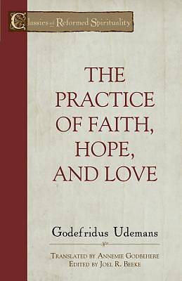 Picture of The Practice of True Faith, Hope, and Love