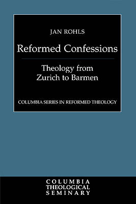 The Reformed Confessions - Theology from Zurich to Barmen