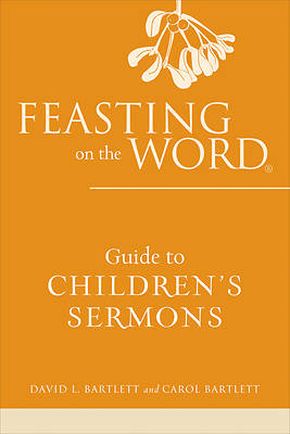 Feasting on the Word Guide to Childrens Sermons