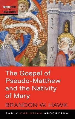 Picture of The Gospel of Pseudo-Matthew and the Nativity of Mary