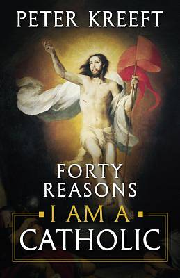 Picture of Forty Reasons I Am a Catholic