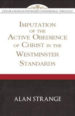 Picture of The Imputation of the Active Obedience of Christ in the Westminster Standards (Explorations in Reformed Confessional Theology)