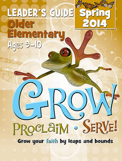 Grow, Proclaim, Serve! Older Elementary Leader Guide - Download 3/23/2014