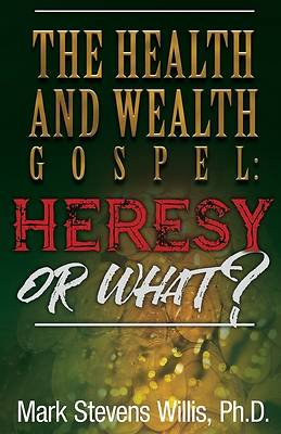 Picture of The Health & Wealth Gospel - Heresy or What?