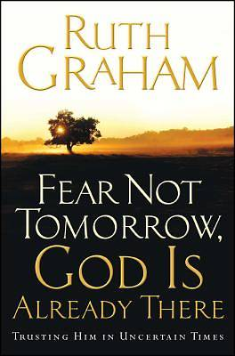 Picture of Fear Not Tomorrow, God Is Already There