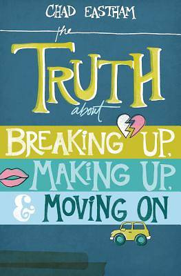Picture of The Truth about Breaking Up, Making Up, and Moving on