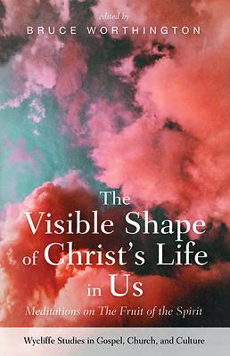 Picture of The Visible Shape of Christ's Life in Us