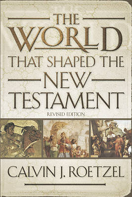 The World That Shaped the New Testament (Revised Edition)