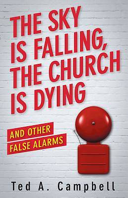 Picture of The Sky Is Falling, the Church Is Dying, and Other False Alarms - eBook [ePub]