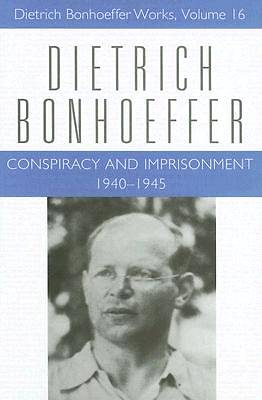 Dietrich Bonhoeffer Volume 16 - Conspiracy and Imprisonment