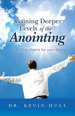 Gaining Deeper Levels of the Anointing