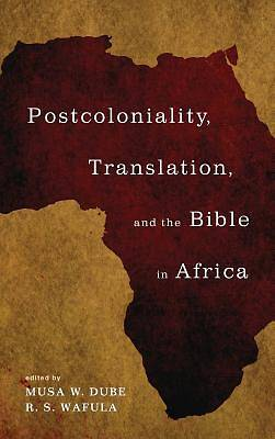Postcoloniality, Translation, and the Bible in Africa