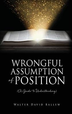 Picture of WRONGFUL ASSUMPTION OF POSITION (A Guide to Understanding)
