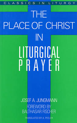 Picture of The Place of Christ in Liturgical Prayer