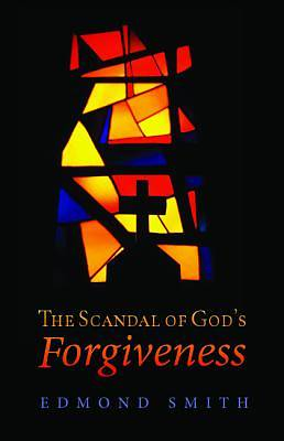The Scandal of Gods Forgiveness