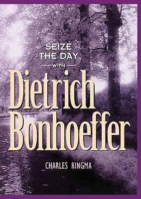 Seize the Day with Dietrich Bonhoeffer