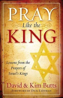 Picture of Pray Like the King: Lessons from the Prayers of Israel's Kings
