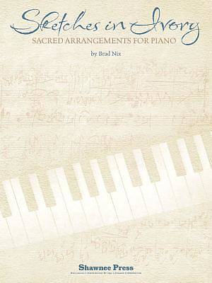 Sketches in Ivory; Sacred Arrangements for Piano