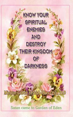 Picture of Know Your Spiritual Enemies and Destroy Their Kingdom of Darkness