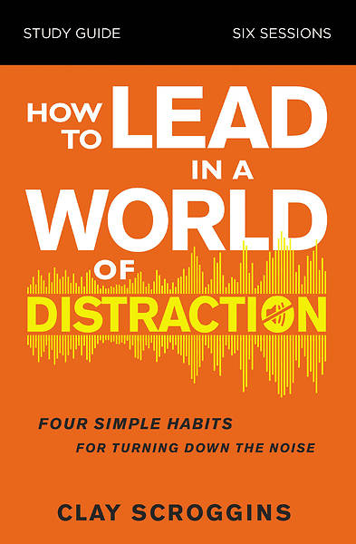 Picture of How to Lead in a World of Distraction Study Guide