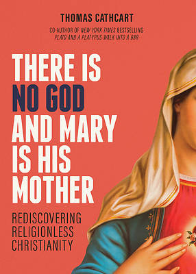 Picture of There Is No God and Mary Is His Mother