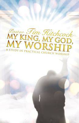My King, My God, My Worship