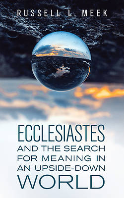 Picture of Ecclesiastes and the Search for Meaning in an Upside-Down World