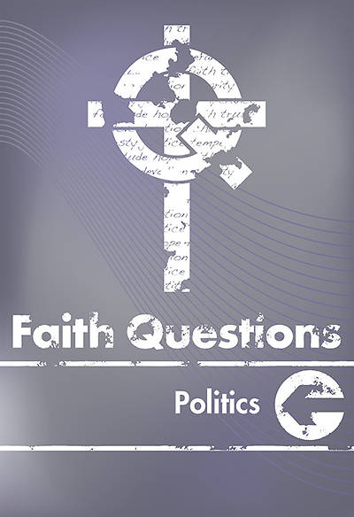 We Believe Faith Questions: Politics
