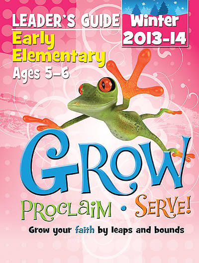 Grow, Proclaim, Serve! Early Elementary Leaders Guide Winter 2013-14 - Download Version